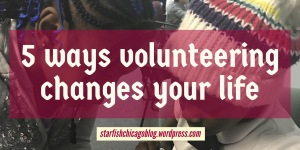 5 ways volunteering changes your life: looking for a way to add meaning and direction to your existence? Consider volunteering. Find out why at starfishchicagoblog.wordpress.com.