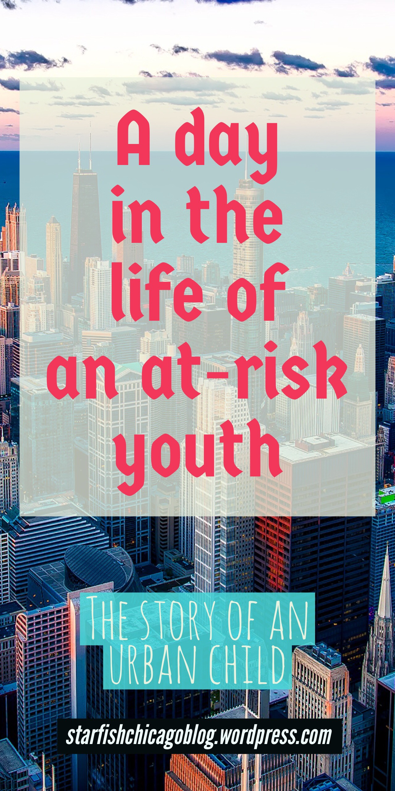 A day in the life of an at-risk youth: the story of today's inner city kids. Learn how you can help change their future. Read it at starfishchicagoblog.wordpress.com.