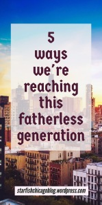 5 ways we're reaching this fatherless generation: too many kids today grow up without a dad, and it's creating a culture of crime and poverty. What can be done to combat this epidemic? Find out at starfishchicagoblog.wordpress.com.