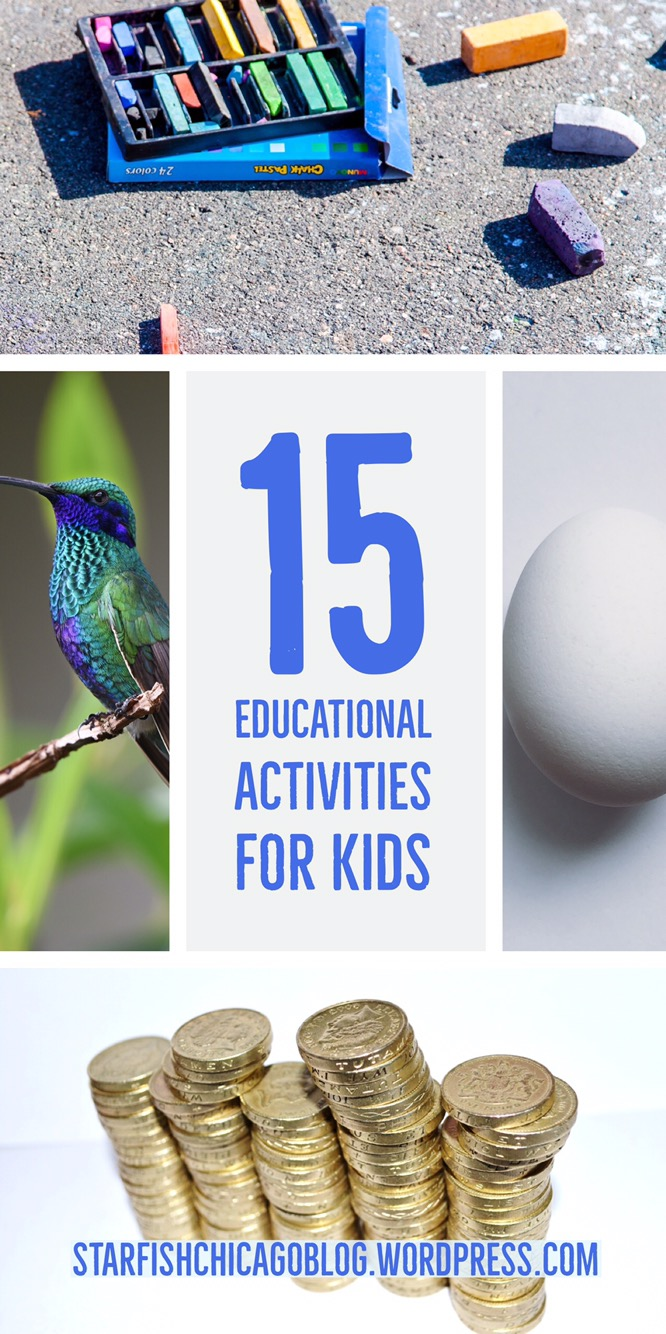 15 educational activities for kids: from science experiments to reading activities, this list is a great resource for parents and teachers! Find it at starfishchicagoblog.wordpress.com.